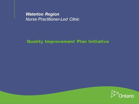 Waterloo Region Nurse Practitioner-Led Clinic Quality Improvement Plan Initiative.