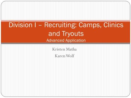 Kristen Matha Karen Wolf Division I – Recruiting: Camps, Clinics and Tryouts Advanced Application.