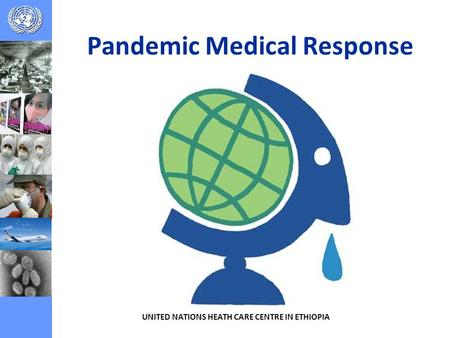 Pandemic Medical Response UNITED NATIONS HEATH CARE CENTRE IN ETHIOPIA.