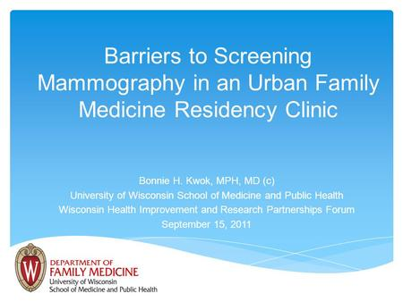 Barriers to Screening Mammography in an Urban Family Medicine Residency Clinic Bonnie H. Kwok, MPH, MD (c) University of Wisconsin School of Medicine and.
