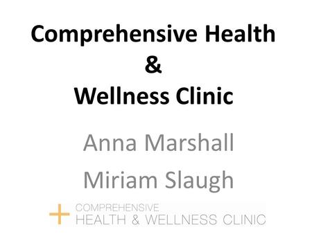Comprehensive Health & Wellness Clinic Anna Marshall Miriam Slaugh.