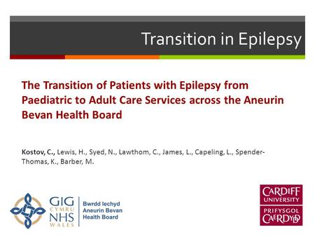 Transition in Epilepsy The Transition of Patients with Epilepsy from Paediatric to Adult Care Services across the Aneurin Bevan Health Board Kostov, C.,