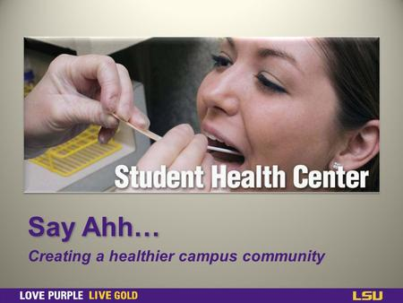 Say Ahh… Creating a healthier campus community. Mission To provide, promote and support services that integrate individual health, education for health,
