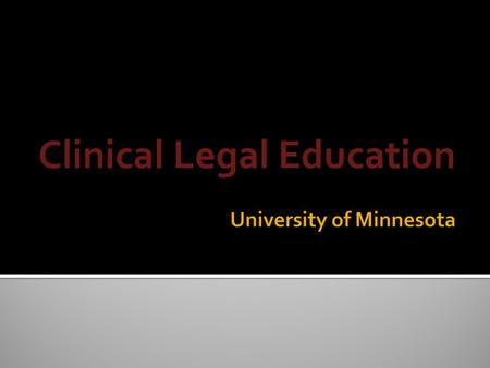 Clinical Legal Education. Campus Locations Twin Cities East Bank West Bank St. Paul Crookston Duluth Morris Rochester University Facts Founded in 1851.