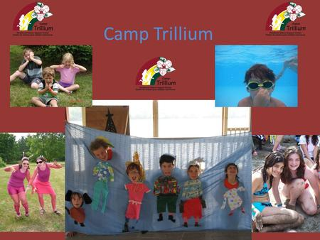 Camp Trillium. Who is Camp Trillium? Camp Trillium is an organization that provides recreational programs for children living with cancer and their families.