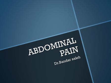 ABDOMINAL PAIN Dr.Bandar saleh. Present History 15 year old female comes to the clinic presenting with a chief complaint of abdominal pain. The abdominal.