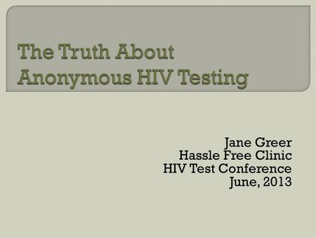 Jane Greer Hassle Free Clinic HIV Test Conference June, 2013.