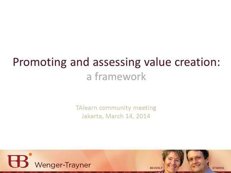 Promoting and assessing value creation: a framework TAlearn community meeting Jakarta, March 14, 2014.