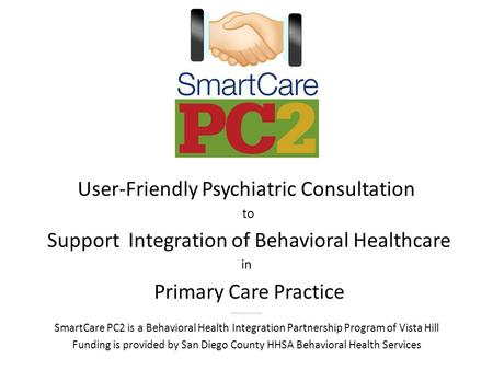 User-Friendly Psychiatric Consultation to Support Integration of Behavioral Healthcare in Primary Care Practice ---------- SmartCare PC2 is a Behavioral.