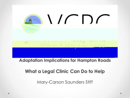 Adaptation Implications for Hampton Roads What a Legal Clinic Can Do to Help Mary-Carson Saunders Stiff.