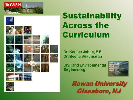 Sustainability Across the Curriculum Dr. Kauser Jahan, P.E. Dr. Beena Sukumaran Civil and Environmental Engineering.