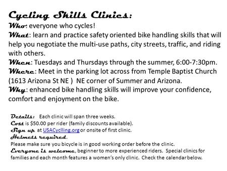 Cycling Skills Clinics: Who : everyone who cycles! What : learn and practice safety oriented bike handling skills that will help you negotiate the multi-use.