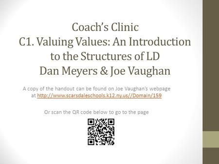 Coachs Clinic C1. Valuing Values: An Introduction to the Structures of LD Dan Meyers & Joe Vaughan A copy of the handout can be found on Joe Vaughans webpage.
