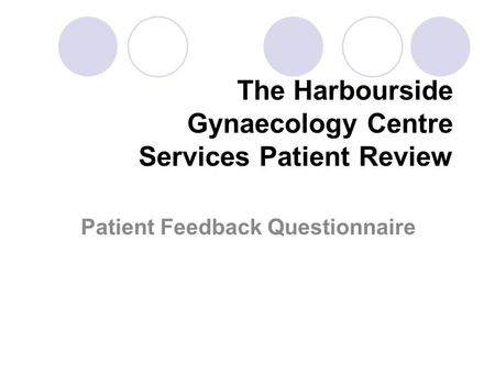 The Harbourside Gynaecology Centre Services Patient Review Patient Feedback Questionnaire.
