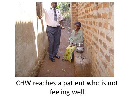 CHW reaches a patient who is not feeling well. CHW calls in the operator.