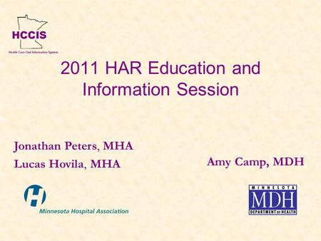2011 HAR Education and Information Session Amy Camp, MDH Jonathan Peters, MHA Lucas Hovila, MHA.