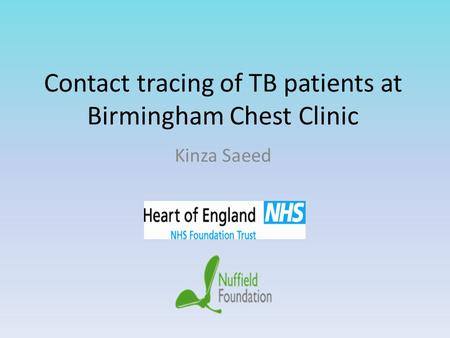 Contact tracing of TB patients at Birmingham Chest Clinic Kinza Saeed.