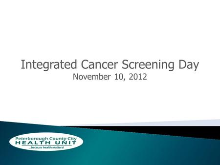 Integrated Cancer Screening Day November 10, 2012.