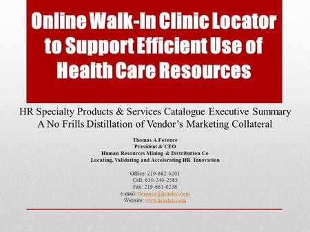 Online Walk-In Clinic Locator to Support Efficient Use of Health Care Resources HR Specialty Products & Services Catalogue Executive Summary A No Frills.