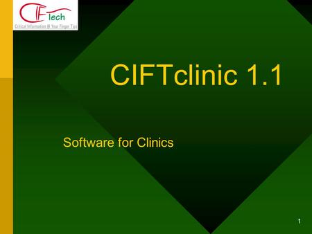 1 CIFTclinic 1.1 Software for Clinics. 2 CIFTclinic Software for Medical Clinics, which addresses the requirements of practicing doctors to automate Medical.