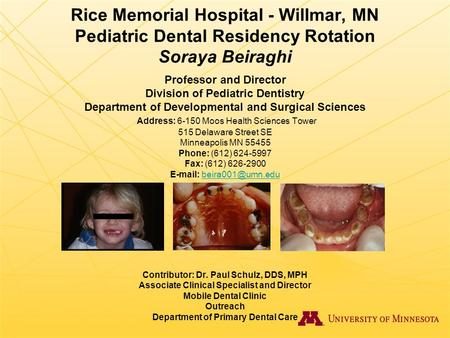 Rice Memorial Hospital - Willmar, MN Pediatric Dental Residency Rotation Soraya Beiraghi Professor and Director Division of Pediatric Dentistry Department.