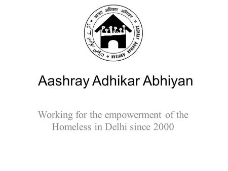 Aashray Adhikar Abhiyan Working for the empowerment of the Homeless in Delhi since 2000.