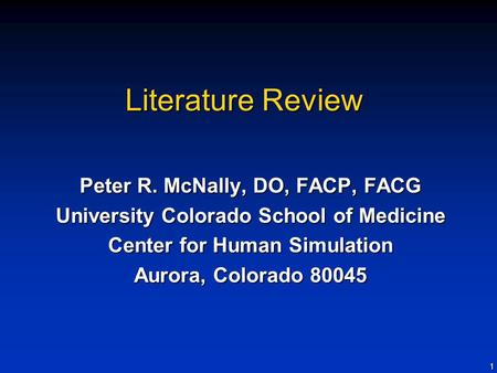 1 Literature Review Peter R. McNally, DO, FACP, FACG University Colorado School of Medicine Center for Human Simulation Aurora, Colorado 80045.
