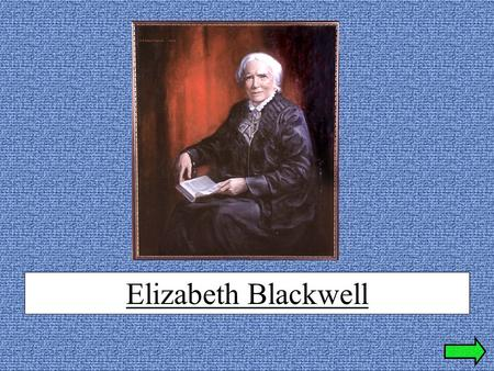 Elizabeth Blackwell Who was Elizabeth Blackwell? ???