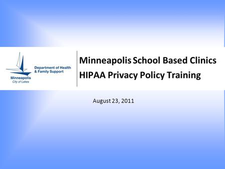 Minneapolis School Based Clinics HIPAA Privacy Policy Training August 23, 2011.