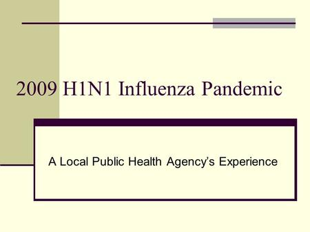 2009 H1N1 Influenza Pandemic A Local Public Health Agencys Experience.