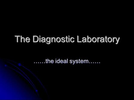 The Diagnostic Laboratory ……the ideal system……. Molecular Genetics Diagnostic Laboratory Exciting area of medical pathology Need to continually up-date.