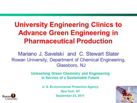1 University Engineering Clinics to Advance Green Engineering in Pharmaceutical Production Mariano J. Savelski and C. Stewart Slater Rowan University,
