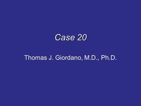 Case 20 Thomas J. Giordano, M.D., Ph.D.. History A 54-year old man with a past medical history of goiter for approximately 4 years was followed by ultrasound.