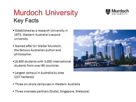 Murdoch University Key Facts Established as a research University in 1973, Western Australias second university Named after Sir Walter Murdoch, the famous.