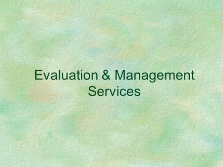 1 Evaluation & Management Services. 2 E/M Coding Key components History Physical examination Medical Decision making Contributory factors Nature of the.