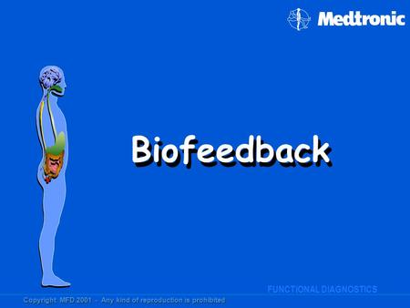 FUNCTIONAL DIAGNOSTICS GASTROINTESTINAL FUNCTIONAL DIAGNOSTICS Biofeedback Copyright MFD 2001 - Any kind of reproduction is prohibited.