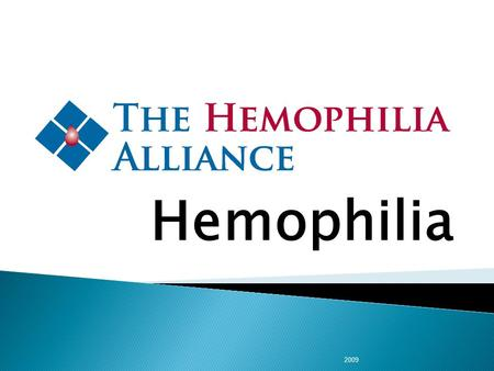 Hemophilia 2009. Improving quality of life …until a cure…through L ower mortality I mproved outcomes F ewer hospitalizations E ducated independent patients.