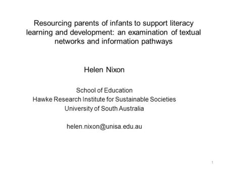 Resourcing parents of infants to support literacy learning and development: an examination of textual networks and information pathways Helen Nixon School.