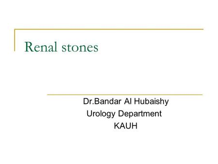 Dr.Bandar Al Hubaishy Urology Department KAUH