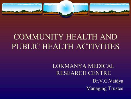 COMMUNITY <strong>HEALTH</strong> AND PUBLIC <strong>HEALTH</strong> ACTIVITIES