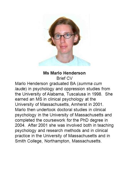 Ms Marlo Henderson Brief CV Marlo Henderson graduated BA (summa cum laude) in psychology and oppression studies from the University of Alabama, Tuscalusa.