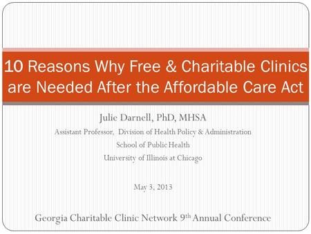 Julie Darnell, PhD, MHSA Assistant Professor, Division of Health Policy & Administration School of Public Health University of Illinois at Chicago May.