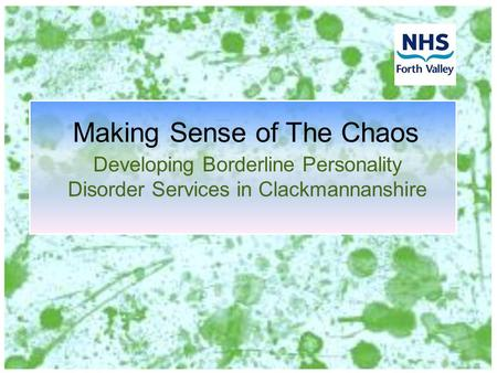 Making Sense of The Chaos Developing Borderline Personality Disorder Services in Clackmannanshire.