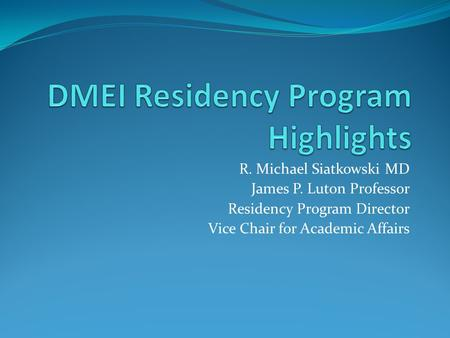 R. Michael Siatkowski MD James P. Luton Professor Residency Program Director Vice Chair for Academic Affairs.