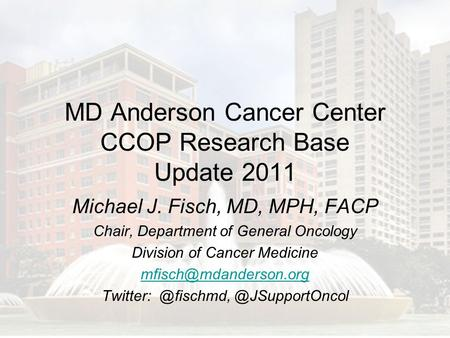 MD Anderson Cancer Center CCOP Research Base Update 2011