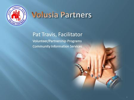 Pat Travis, Facilitator Volunteer/Partnership Programs Community Information Services 1.