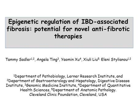 Epigenetic regulation of IBD-associated fibrosis: potential for novel anti-fibrotic therapies Tammy Sadler 1,2, Angela Ting 3, Yaomin Xu 4, Xiuli Liu 5,