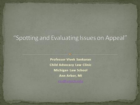 Professor Vivek Sankaran Child Advocacy Law Clinic Michigan Law School Ann Arbor, MI