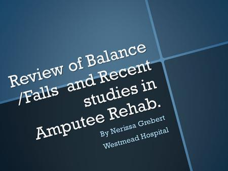 Review of Balance /Falls and Recent studies in Amputee Rehab.