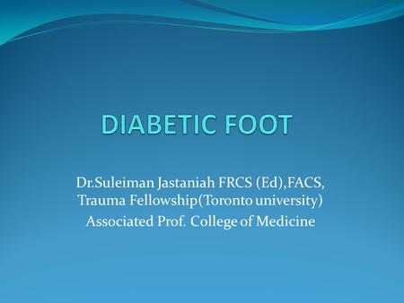 Dr.Suleiman Jastaniah FRCS (Ed),FACS, Trauma Fellowship(Toronto university) Associated Prof. College of Medicine.